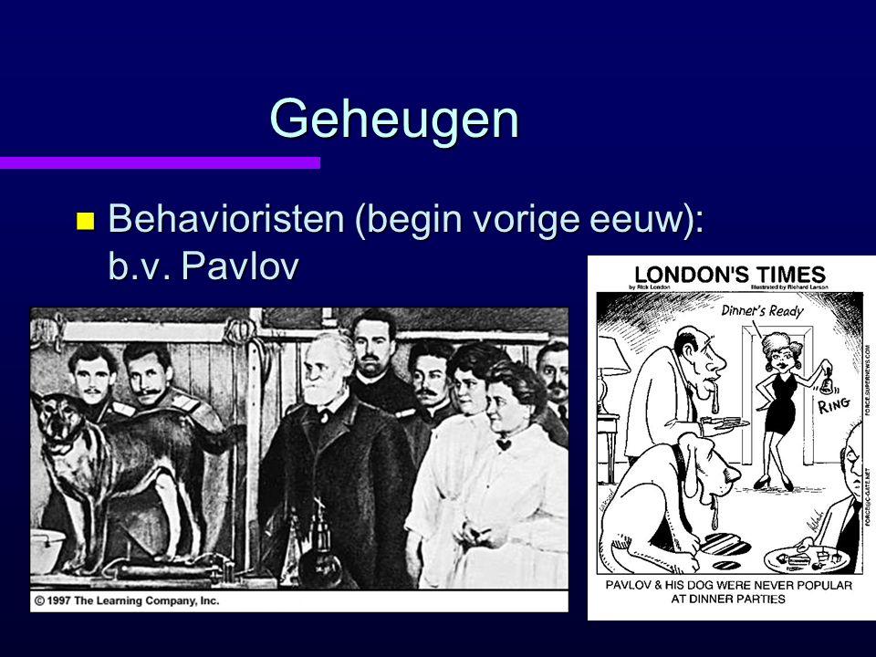 Geheugen n Behavioristen (begin vorige eeuw): b.v. Pavlov