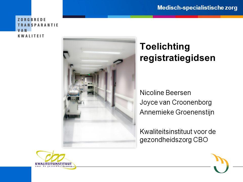 Medisch-specialistische zorg Toelichting registratiegidsen Nicoline Beersen Joyce van Croonenborg Annemieke Groenenstijn Kwaliteitsinstituut voor de gezondheidszorg CBO