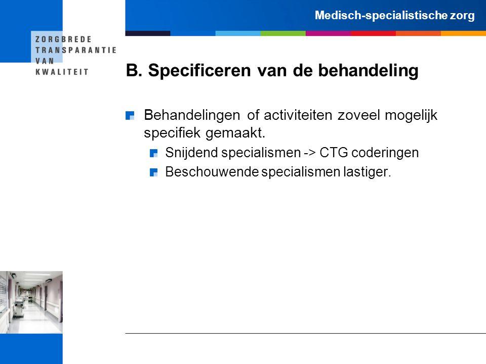 Medisch-specialistische zorg B. Specificeren van de behandeling Behandelingen of activiteiten zoveel mogelijk specifiek gemaakt. Snijdend specialismen
