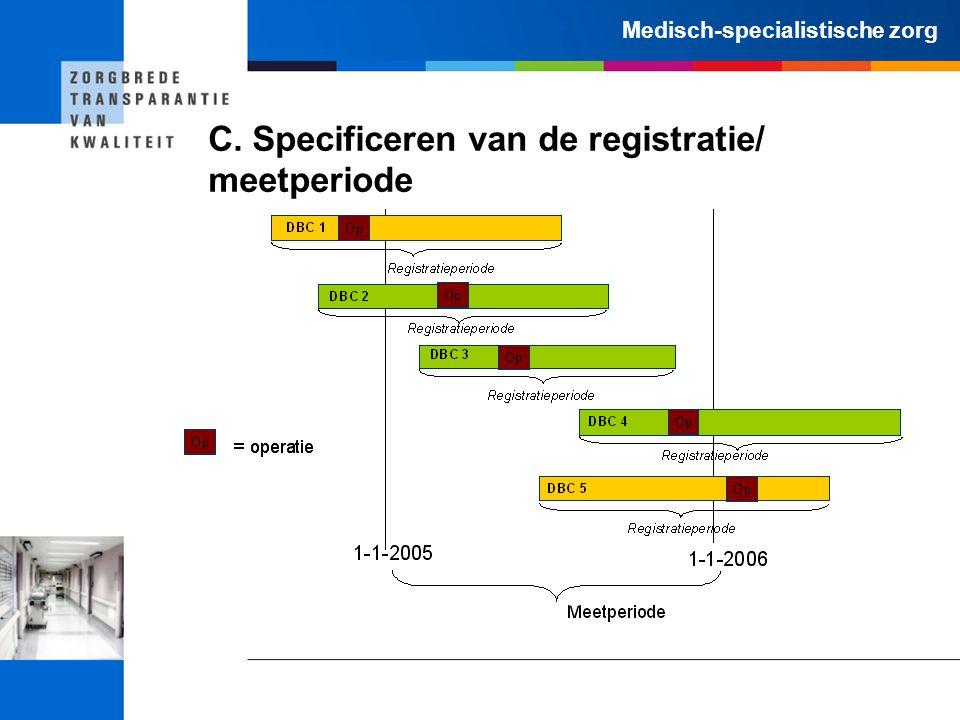 Medisch-specialistische zorg C. Specificeren van de registratie/ meetperiode