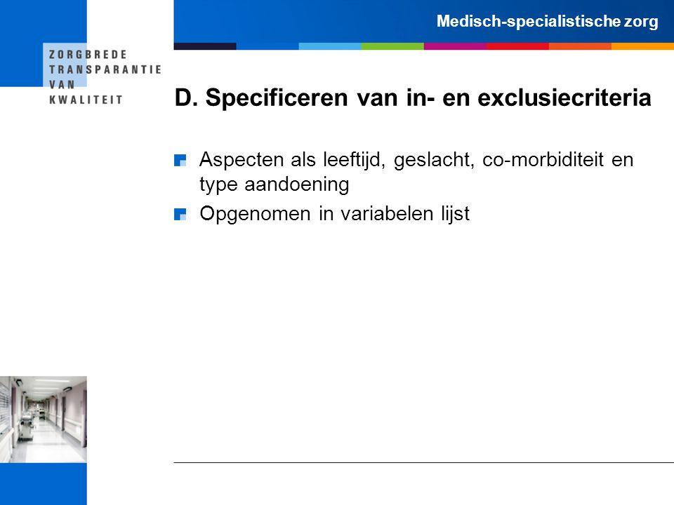 Medisch-specialistische zorg D. Specificeren van in- en exclusiecriteria Aspecten als leeftijd, geslacht, co-morbiditeit en type aandoening Opgenomen