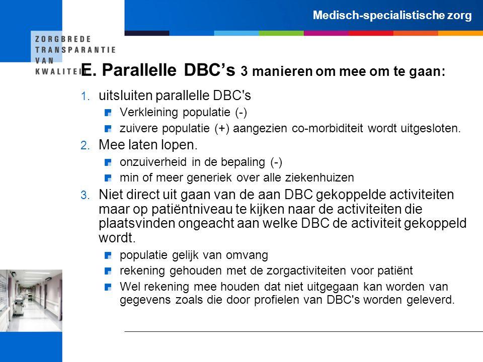 Medisch-specialistische zorg E. Parallelle DBC's 3 manieren om mee om te gaan: 1. uitsluiten parallelle DBC's Verkleining populatie (-) zuivere popula