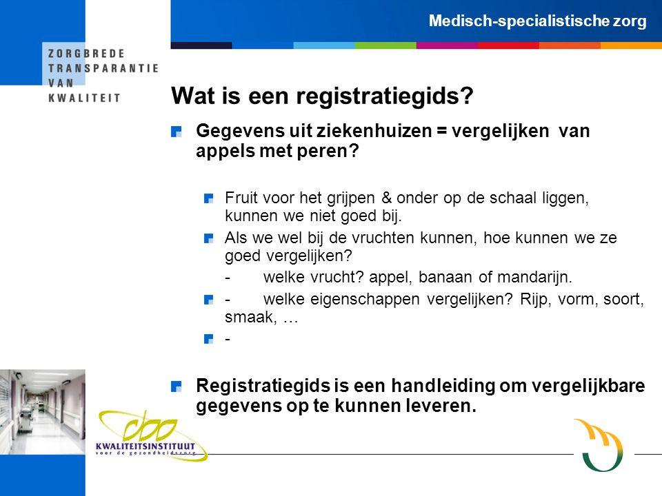 Medisch-specialistische zorg Wat is een registratiegids? Gegevens uit ziekenhuizen = vergelijken van appels met peren? Fruit voor het grijpen & onder