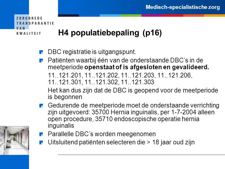Medisch-specialistische zorg H4 populatiebepaling (p16) DBC registratie is uitgangspunt. Patiënten waarbij één van de onderstaande DBC's in de meetper