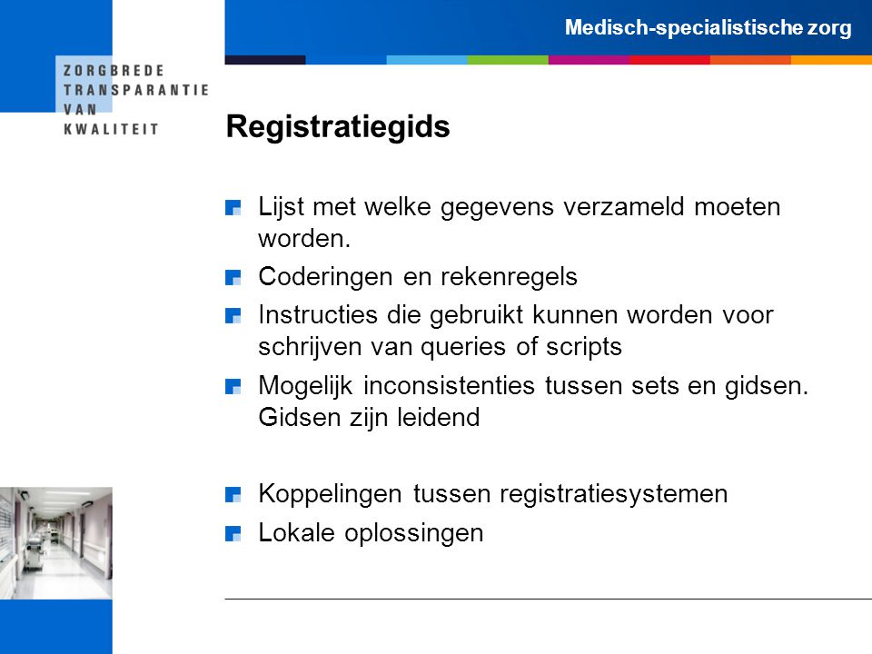Medisch-specialistische zorg Registratiegids Lijst met welke gegevens verzameld moeten worden. Coderingen en rekenregels Instructies die gebruikt kunn