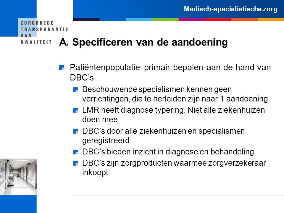 Medisch-specialistische zorg A. Specificeren van de aandoening Patiëntenpopulatie primair bepalen aan de hand van DBC's Beschouwende specialismen kenn