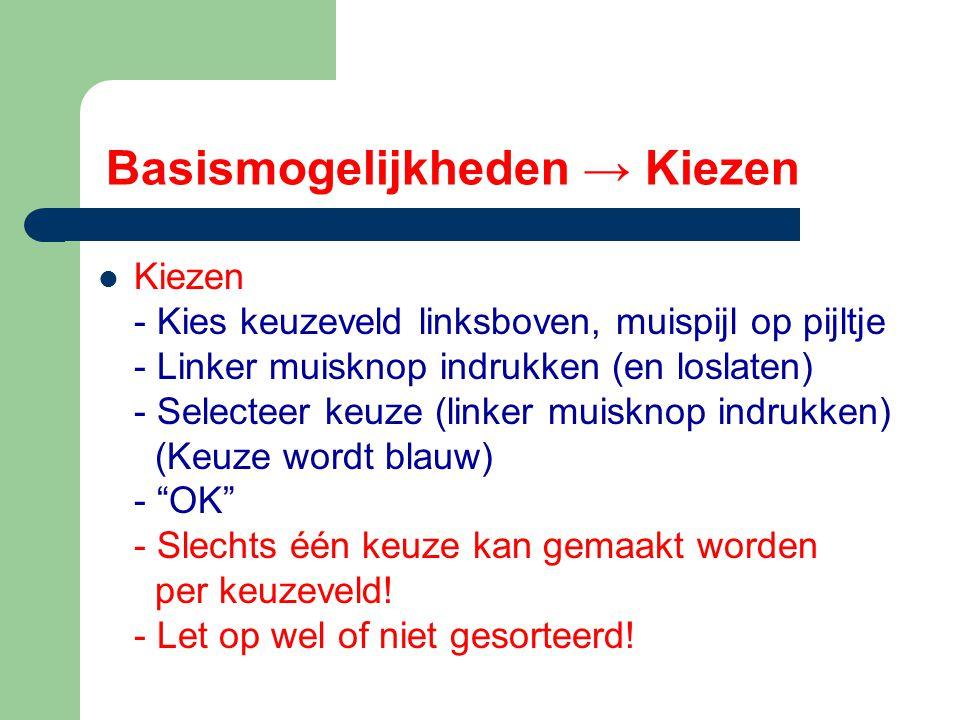 Basismogelijkheden → Kiezen Kiezen - Kies keuzeveld linksboven, muispijl op pijltje - Linker muisknop indrukken (en loslaten) - Selecteer keuze (linke