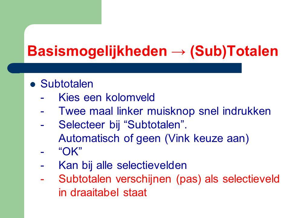 """Basismogelijkheden → (Sub)Totalen Subtotalen - Kies een kolomveld - Twee maal linker muisknop snel indrukken - Selecteer bij """"Subtotalen"""". Automatisch"""