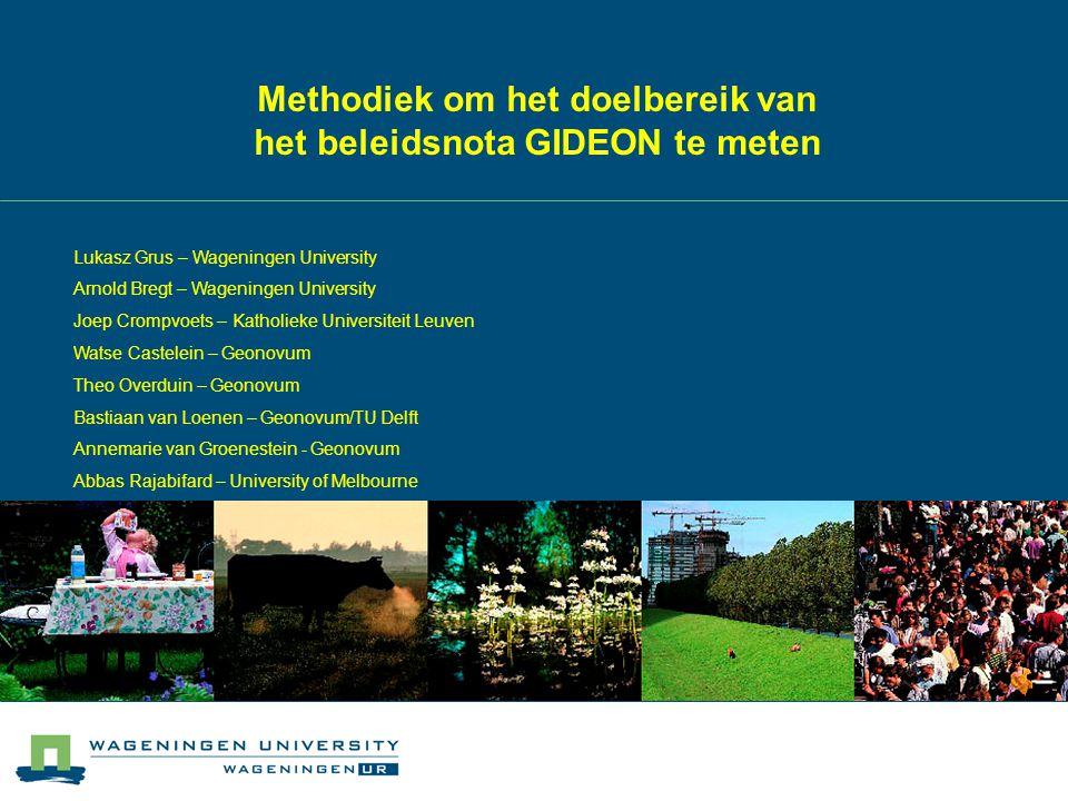 Methodiek om het doelbereik van het beleidsnota GIDEON te meten Lukasz Grus – Wageningen University Arnold Bregt – Wageningen University Joep Crompvoe