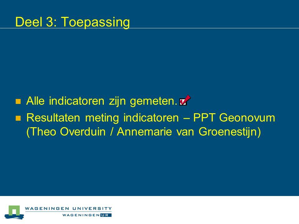 Deel 3: Toepassing Alle indicatoren zijn gemeten. Resultaten meting indicatoren – PPT Geonovum (Theo Overduin / Annemarie van Groenestijn)