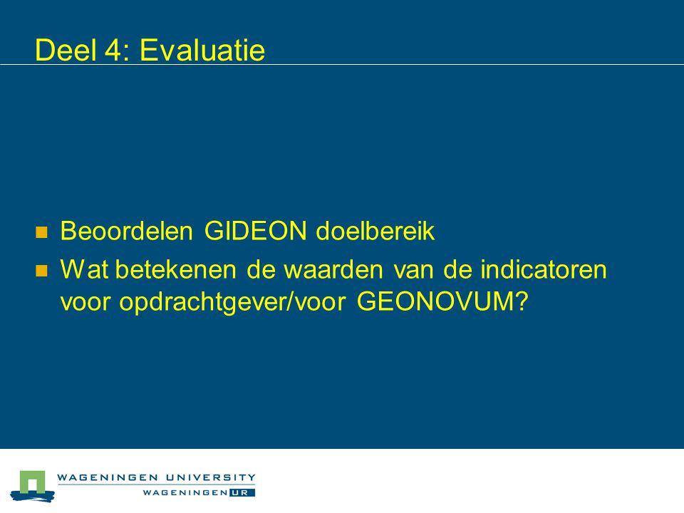 Deel 4: Evaluatie Beoordelen GIDEON doelbereik Wat betekenen de waarden van de indicatoren voor opdrachtgever/voor GEONOVUM?