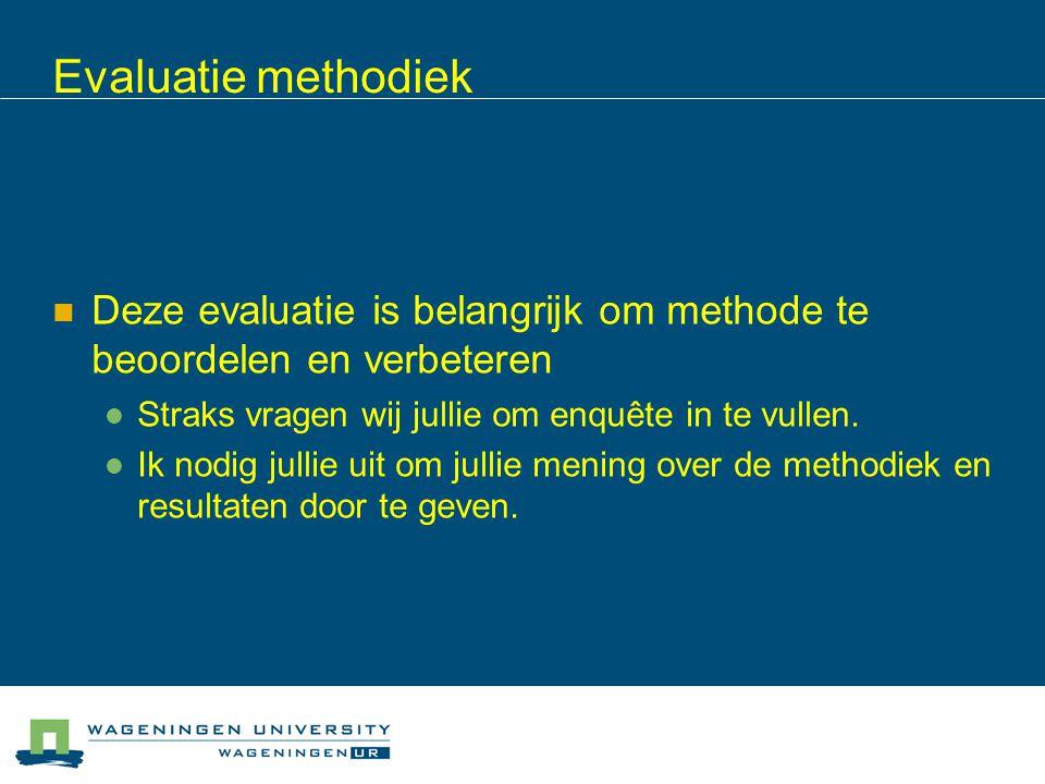 Evaluatie methodiek Deze evaluatie is belangrijk om methode te beoordelen en verbeteren Straks vragen wij jullie om enquête in te vullen. Ik nodig jul