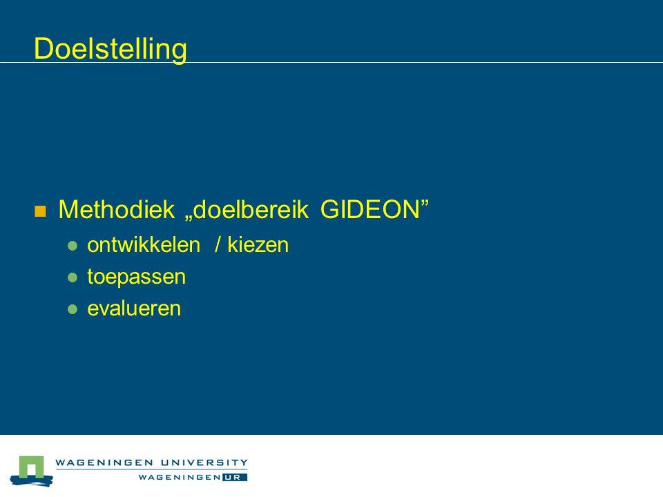 """Doelstelling Methodiek """"doelbereik GIDEON ontwikkelen / kiezen toepassen evalueren"""