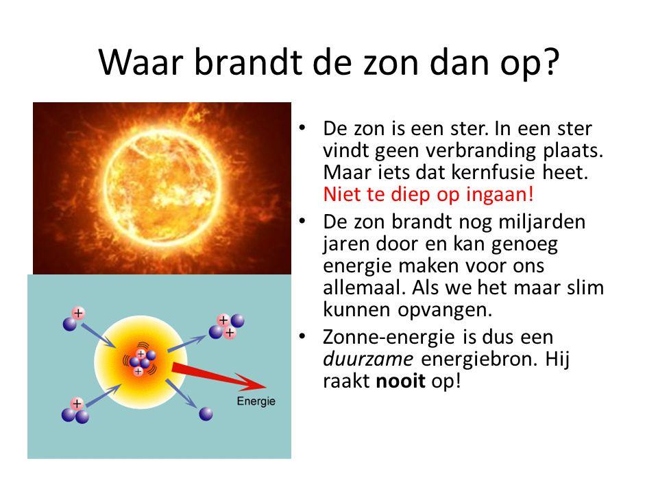 Waar brandt de zon dan op? De zon is een ster. In een ster vindt geen verbranding plaats. Maar iets dat kernfusie heet. Niet te diep op ingaan! De zon