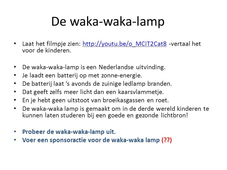 De waka-waka-lamp Laat het filmpje zien: http://youtu.be/o_MCiT2Cat8 -vertaal het voor de kinderen.http://youtu.be/o_MCiT2Cat8 De waka-waka-lamp is ee