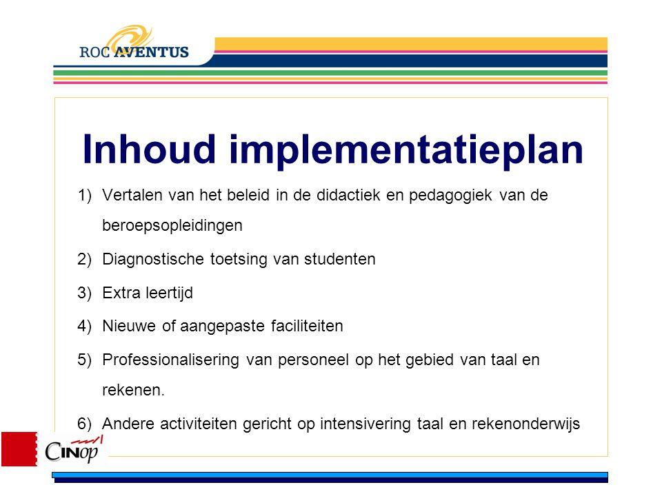 Inhoud implementatieplan 1)Vertalen van het beleid in de didactiek en pedagogiek van de beroepsopleidingen 2)Diagnostische toetsing van studenten 3)Ex