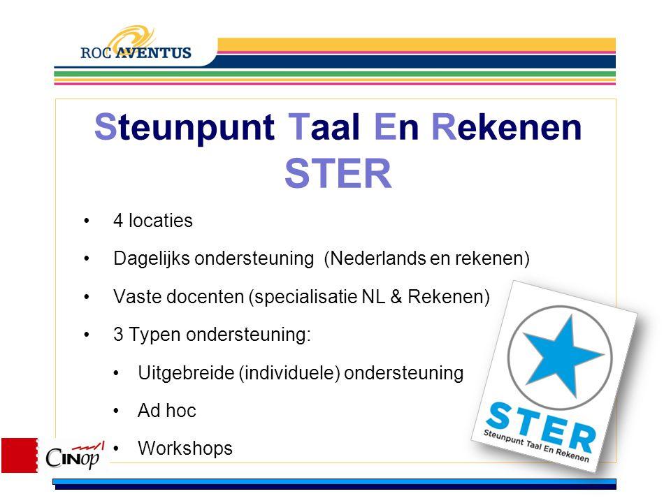 Steunpunt Taal En Rekenen STER 4 locaties Dagelijks ondersteuning (Nederlands en rekenen) Vaste docenten (specialisatie NL & Rekenen) 3 Typen onderste