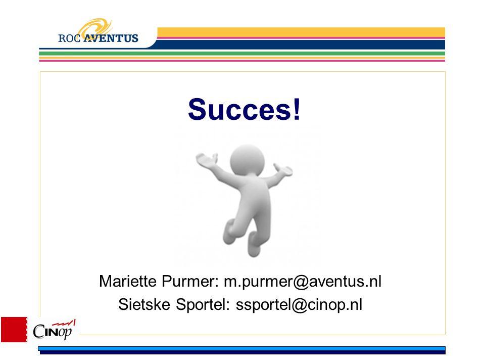Succes! Mariette Purmer: m.purmer@aventus.nl Sietske Sportel: ssportel@cinop.nl