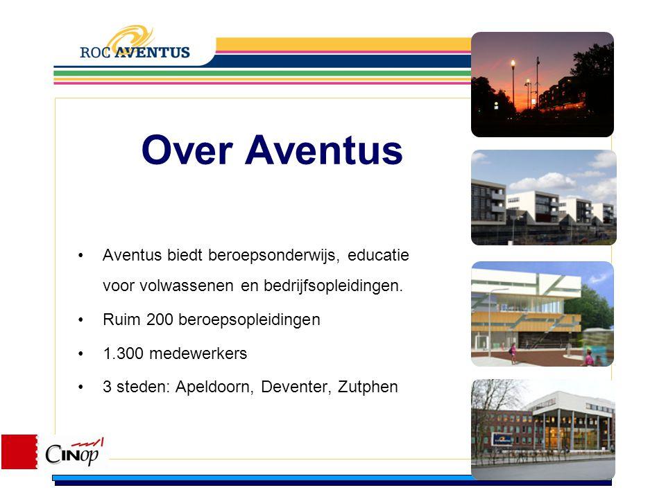 Over Aventus Aventus biedt beroepsonderwijs, educatie voor volwassenen en bedrijfsopleidingen. Ruim 200 beroepsopleidingen 1.300 medewerkers 3 steden:
