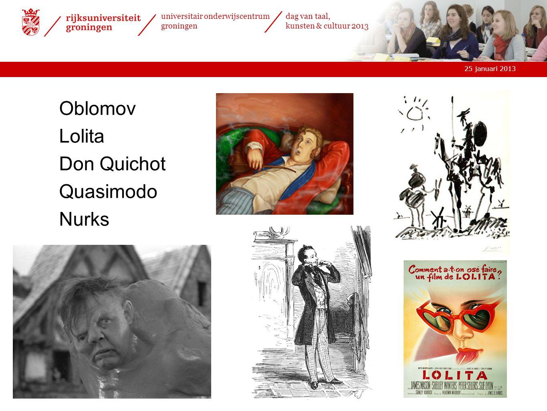 25 januari 2013 universitair onderwijscentrum groningen dag van taal, kunsten & cultuur 2013 Oblomov Lolita Don Quichot Quasimodo Nurks