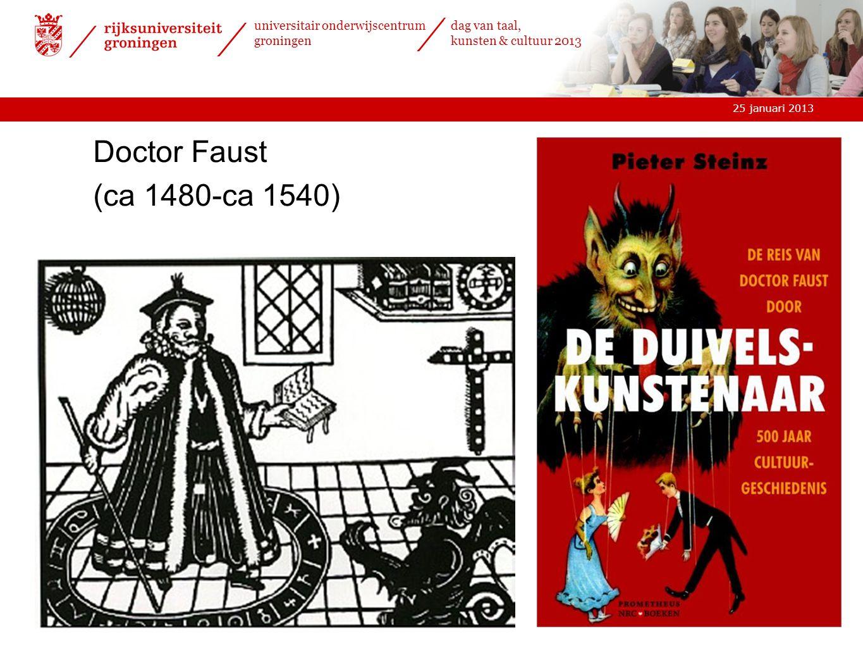 25 januari 2013 universitair onderwijscentrum groningen dag van taal, kunsten & cultuur 2013 Doctor Faust (ca 1480-ca 1540)
