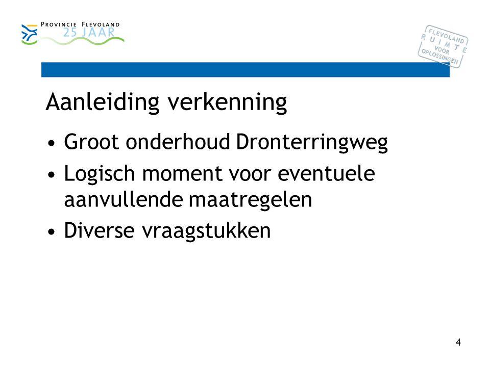 4 Aanleiding verkenning Groot onderhoud Dronterringweg Logisch moment voor eventuele aanvullende maatregelen Diverse vraagstukken