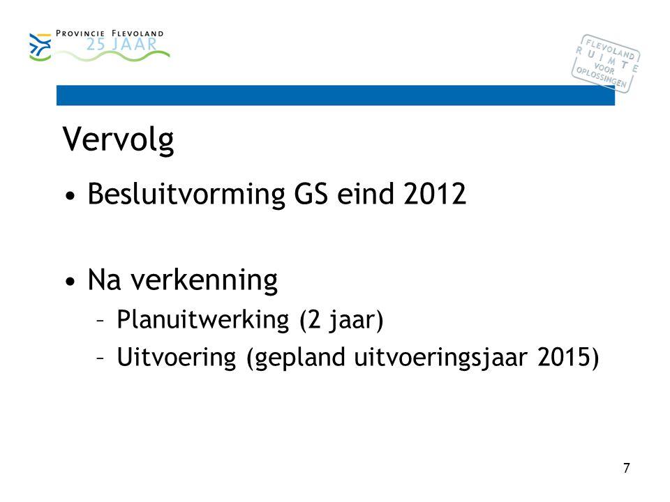 7 Vervolg Besluitvorming GS eind 2012 Na verkenning –Planuitwerking (2 jaar) –Uitvoering (gepland uitvoeringsjaar 2015)