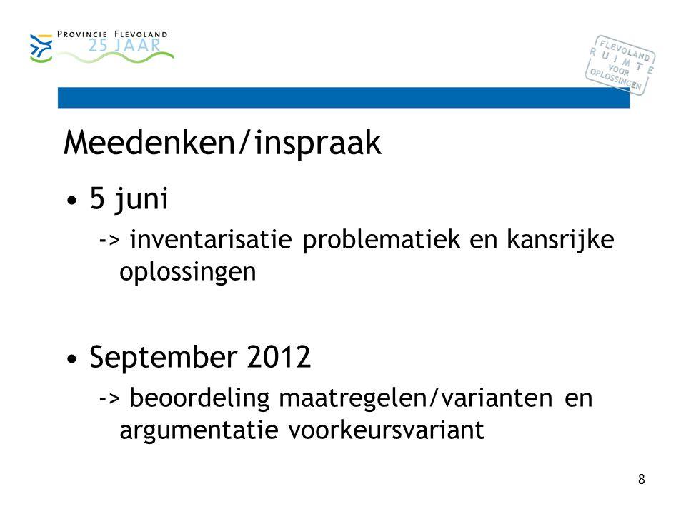 8 Meedenken/inspraak 5 juni -> inventarisatie problematiek en kansrijke oplossingen September 2012 -> beoordeling maatregelen/varianten en argumentatie voorkeursvariant