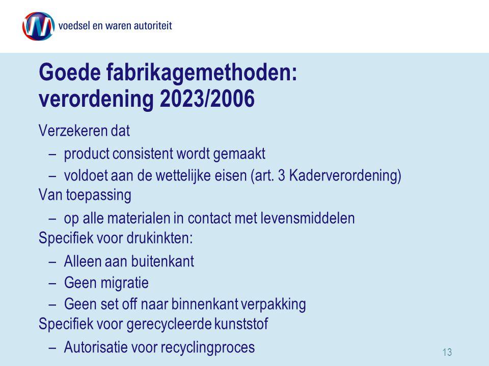 13 Goede fabrikagemethoden: verordening 2023/2006 Verzekeren dat –product consistent wordt gemaakt –voldoet aan de wettelijke eisen (art.