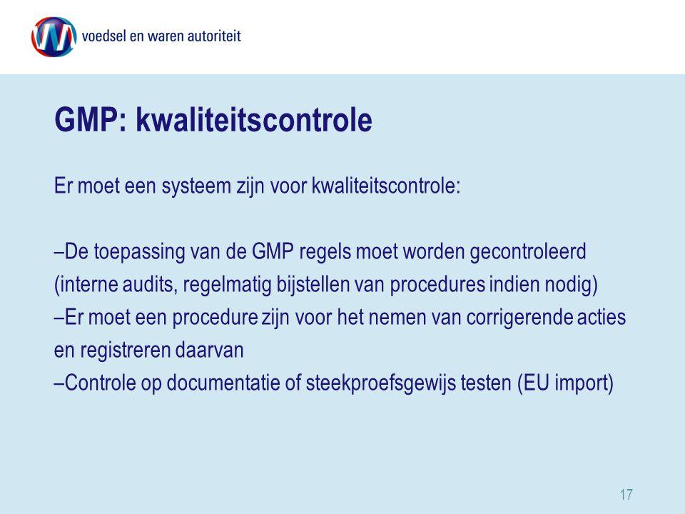 17 GMP: kwaliteitscontrole Er moet een systeem zijn voor kwaliteitscontrole: –De toepassing van de GMP regels moet worden gecontroleerd (interne audits, regelmatig bijstellen van procedures indien nodig) –Er moet een procedure zijn voor het nemen van corrigerende acties en registreren daarvan –Controle op documentatie of steekproefsgewijs testen (EU import)