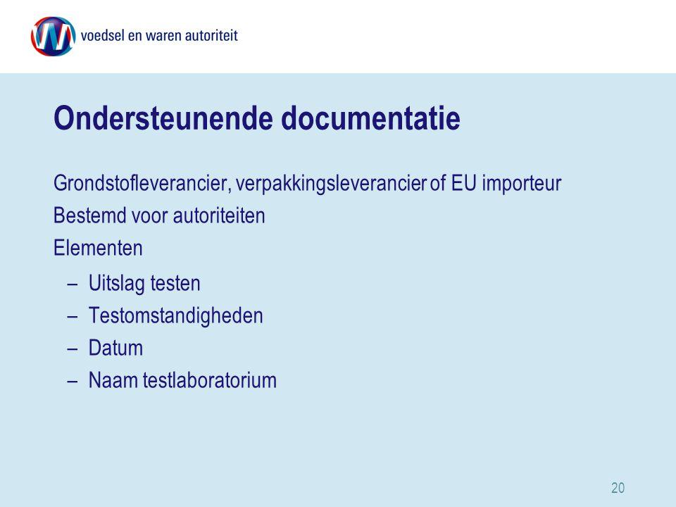 20 Ondersteunende documentatie Grondstofleverancier, verpakkingsleverancier of EU importeur Bestemd voor autoriteiten Elementen –Uitslag testen –Testomstandigheden –Datum –Naam testlaboratorium