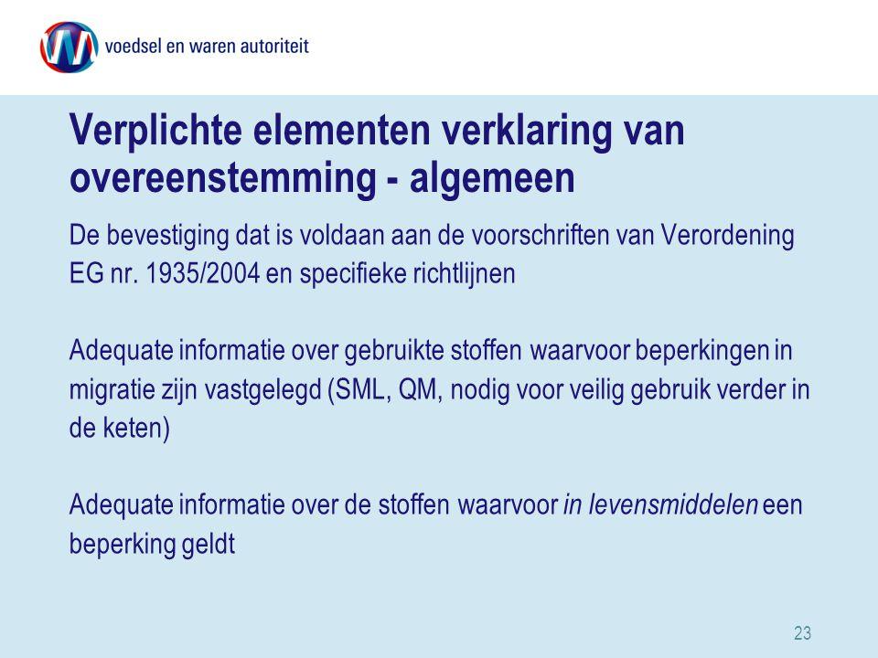 23 Verplichte elementen verklaring van overeenstemming - algemeen De bevestiging dat is voldaan aan de voorschriften van Verordening EG nr.