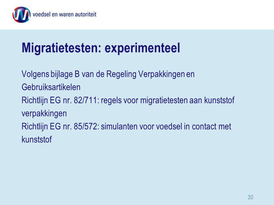 30 Migratietesten: experimenteel Volgens bijlage B van de Regeling Verpakkingen en Gebruiksartikelen Richtlijn EG nr.