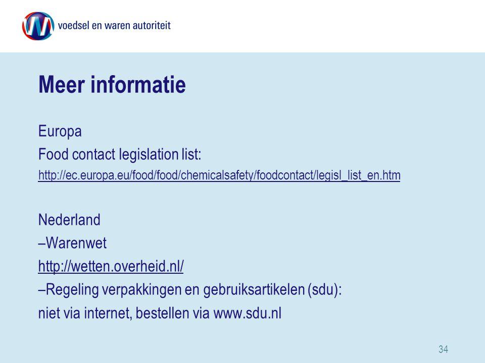 34 Meer informatie Europa Food contact legislation list: http://ec.europa.eu/food/food/chemicalsafety/foodcontact/legisl_list_en.htm Nederland –Warenwet http://wetten.overheid.nl/ –Regeling verpakkingen en gebruiksartikelen (sdu): niet via internet, bestellen via www.sdu.nl