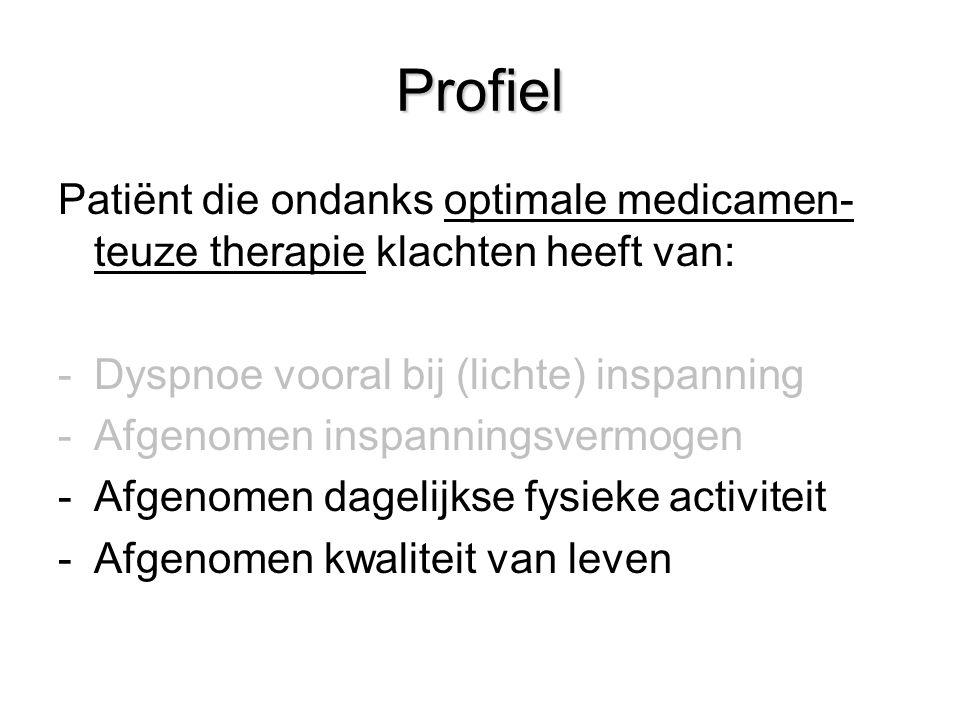 Patiënt die ondanks optimale medicamen- teuze therapie klachten heeft van: -Dyspnoe vooral bij (lichte) inspanning -Afgenomen inspanningsvermogen -Afg