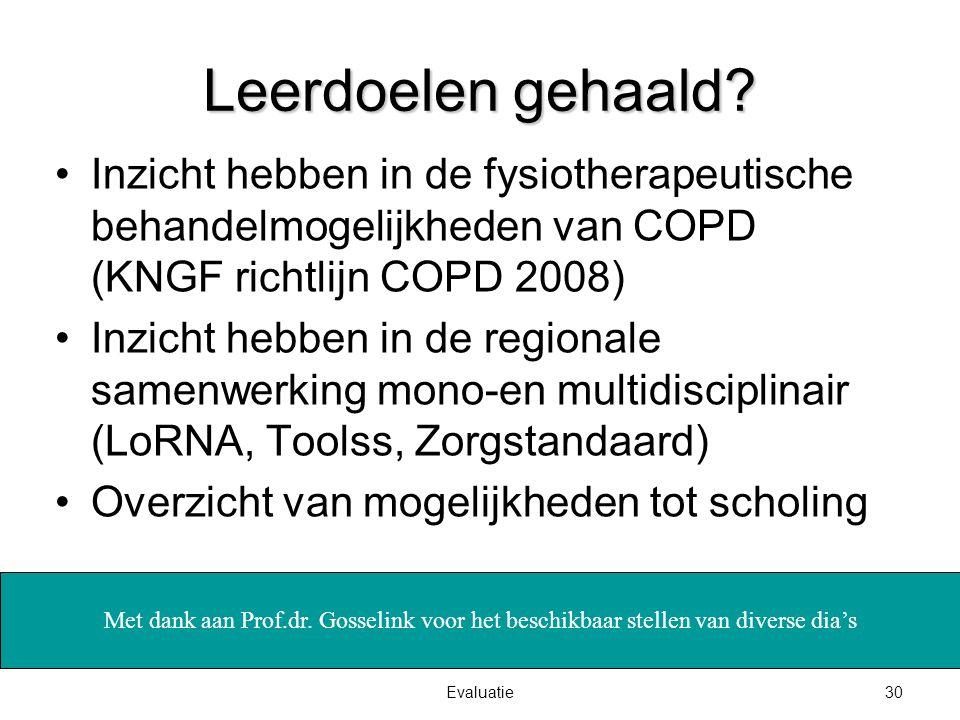 30Evaluatie Leerdoelen gehaald? Inzicht hebben in de fysiotherapeutische behandelmogelijkheden van COPD (KNGF richtlijn COPD 2008) Inzicht hebben in d