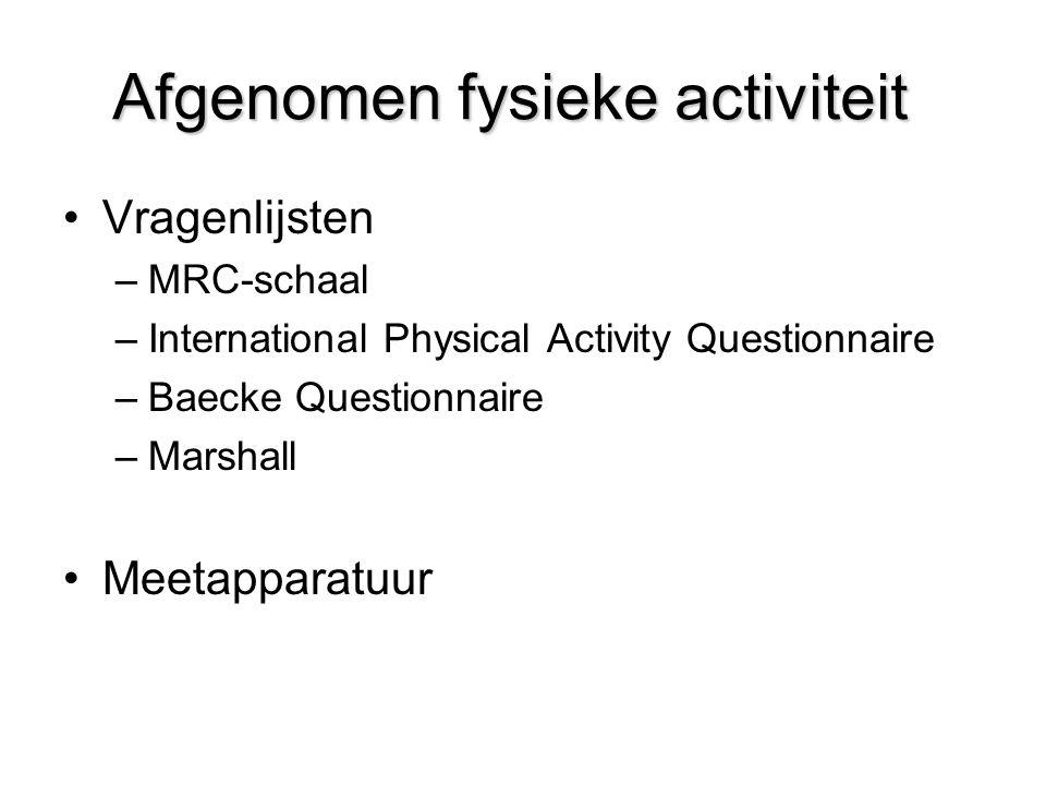 Afgenomen fysieke activiteit Vragenlijsten –MRC-schaal –International Physical Activity Questionnaire –Baecke Questionnaire –Marshall Meetapparatuur