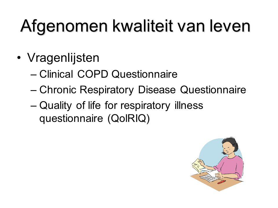 Afgenomen kwaliteit van leven Vragenlijsten –Clinical COPD Questionnaire –Chronic Respiratory Disease Questionnaire –Quality of life for respiratory illness questionnaire (QolRIQ)