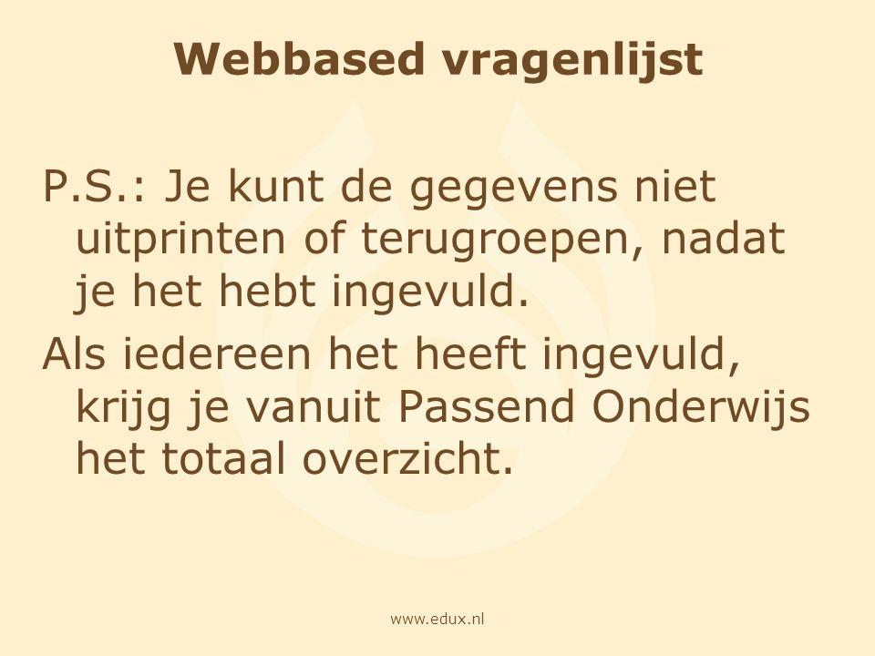 www.edux.nl Webbased vragenlijst P.S.: Je kunt de gegevens niet uitprinten of terugroepen, nadat je het hebt ingevuld. Als iedereen het heeft ingevuld
