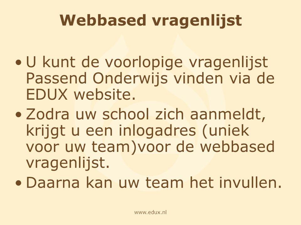 www.edux.nl Webbased vragenlijst U kunt de voorlopige vragenlijst Passend Onderwijs vinden via de EDUX website. Zodra uw school zich aanmeldt, krijgt