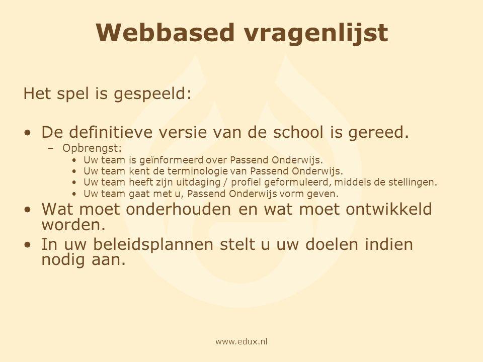 www.edux.nl Webbased vragenlijst Het spel is gespeeld: De definitieve versie van de school is gereed. –Opbrengst: Uw team is geïnformeerd over Passend