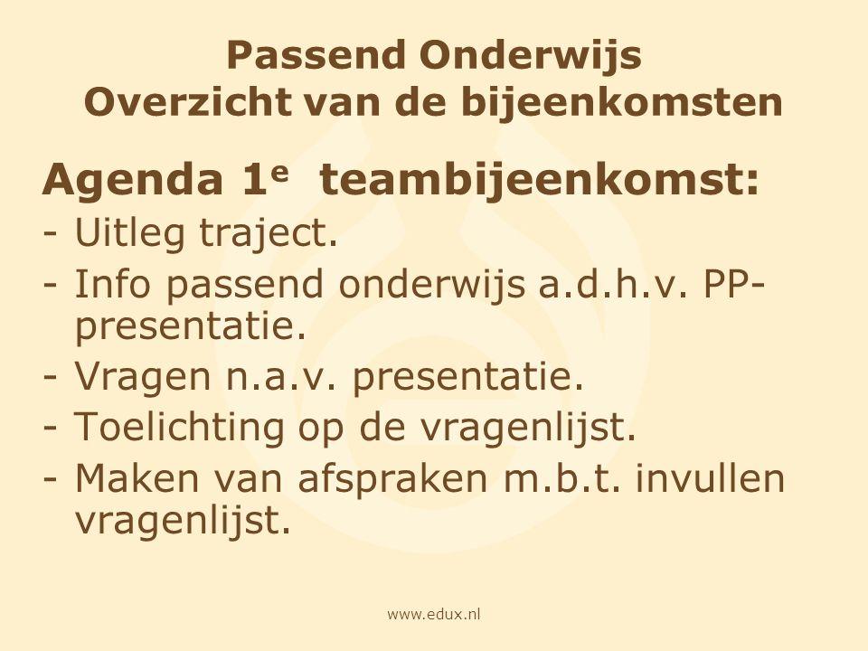 www.edux.nl Passend Onderwijs Overzicht van de bijeenkomsten Agenda 1 e teambijeenkomst: -Uitleg traject. -Info passend onderwijs a.d.h.v. PP- present