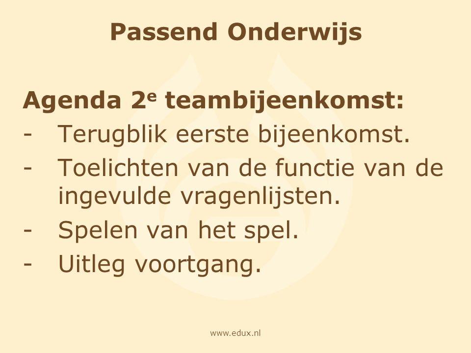www.edux.nl Passend Onderwijs Agenda 2 e teambijeenkomst: -Terugblik eerste bijeenkomst. -Toelichten van de functie van de ingevulde vragenlijsten. -S