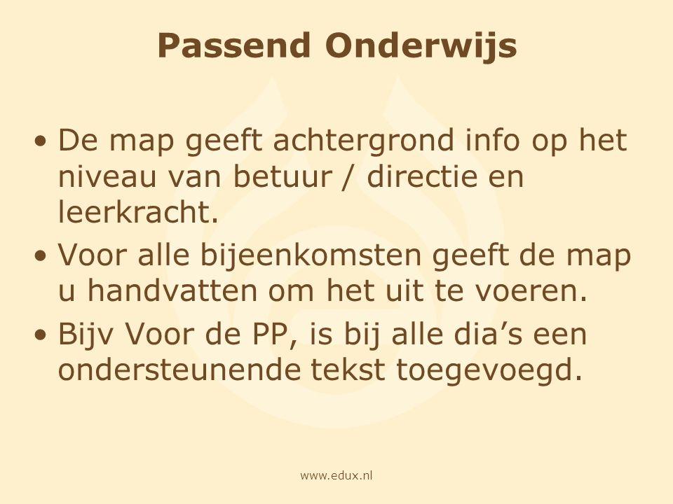 www.edux.nl Passend Onderwijs De map geeft achtergrond info op het niveau van betuur / directie en leerkracht. Voor alle bijeenkomsten geeft de map u