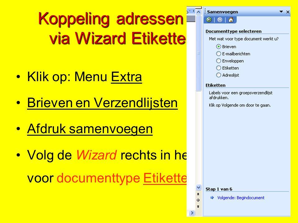 Klik op: Menu Extra Brieven en Verzendlijsten Afdruk samenvoegen Volg de Wizard rechts in het Taakvenster voor documenttype Etiketten (aanklikken) Koppeling adressen - etiketten via Wizard Etiketten maken