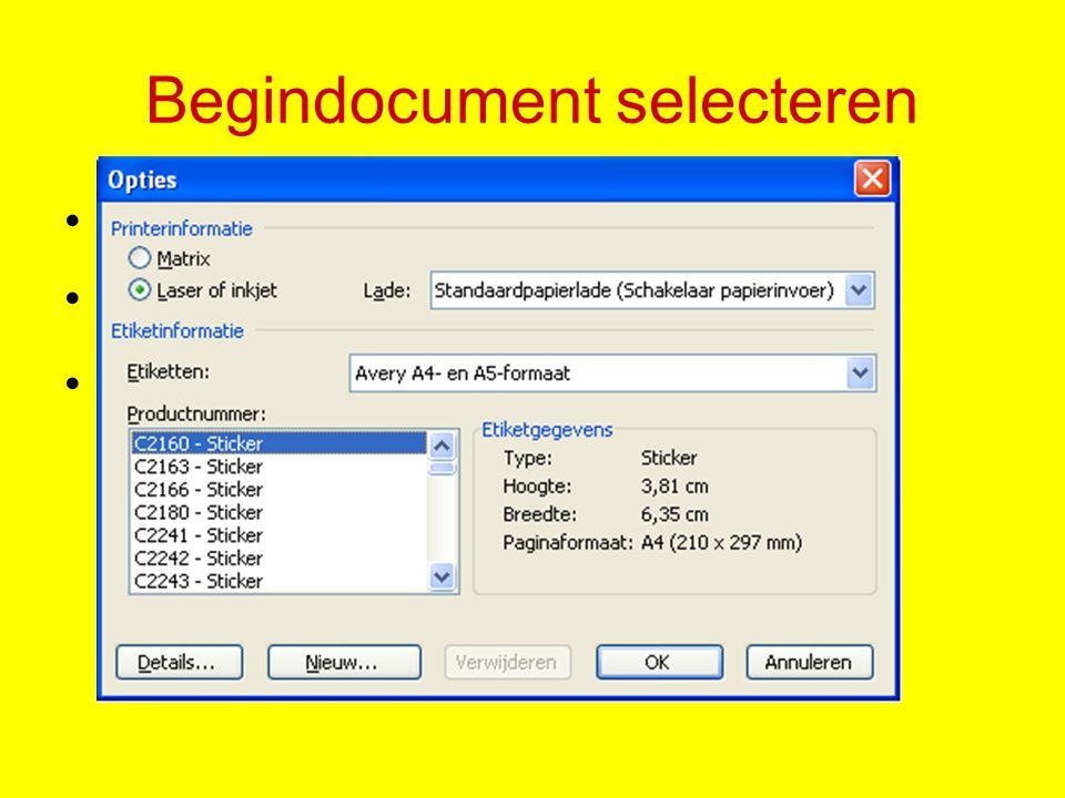 Begindocument selecteren Klik op: Documentindeling wijzigen Klik op: Opties Selecteer het juiste etiketformaat, OK