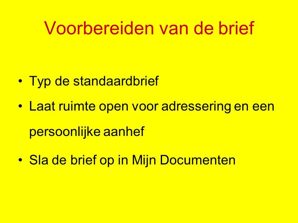 Voorbereiden van de brief Typ de standaardbrief Laat ruimte open voor adressering en een persoonlijke aanhef Sla de brief op in Mijn Documenten