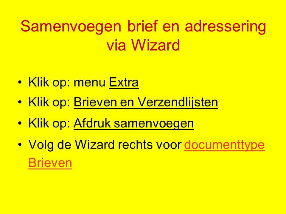 Samenvoegen brief en adressering via Wizard Klik op: menu Extra Klik op: Brieven en Verzendlijsten Klik op: Afdruk samenvoegen Volg de Wizard rechts voor documenttype Brieven