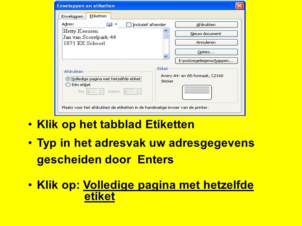 Klik op het tabblad Etiketten Typ in het adresvak uw adresgegevens gescheiden door Enters Klik op: Volledige pagina met hetzelfde etiket