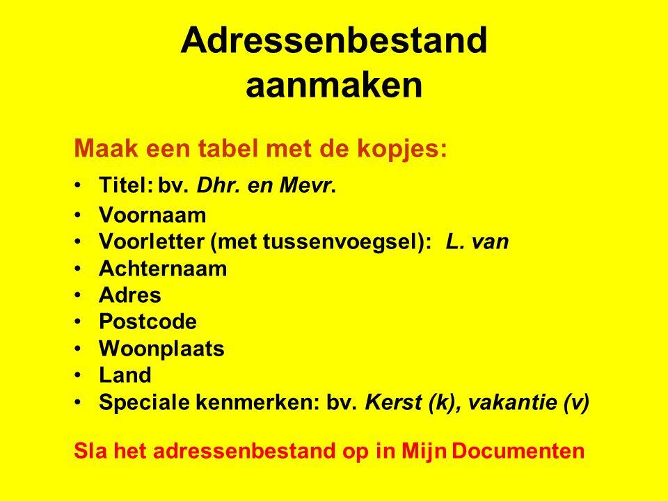 Adressenbestand aanmaken Maak een tabel met de kopjes: Titel: bv.